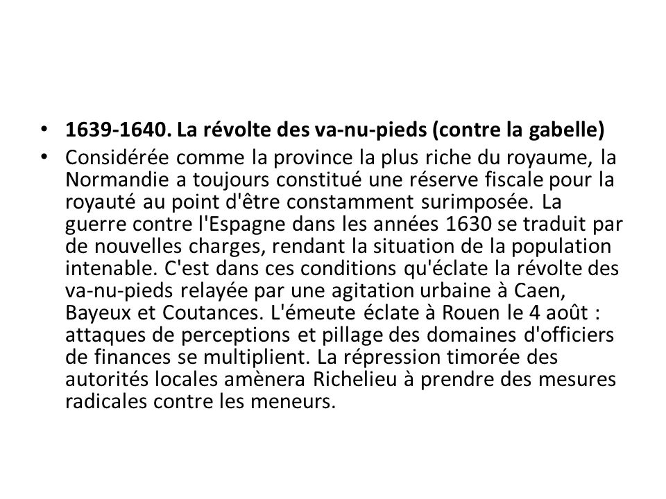 1639-1640. La révolte des va-nu-pieds (contre la gabelle) Considérée comme la province la plus riche du royaume, la Normandie a toujours constitué une