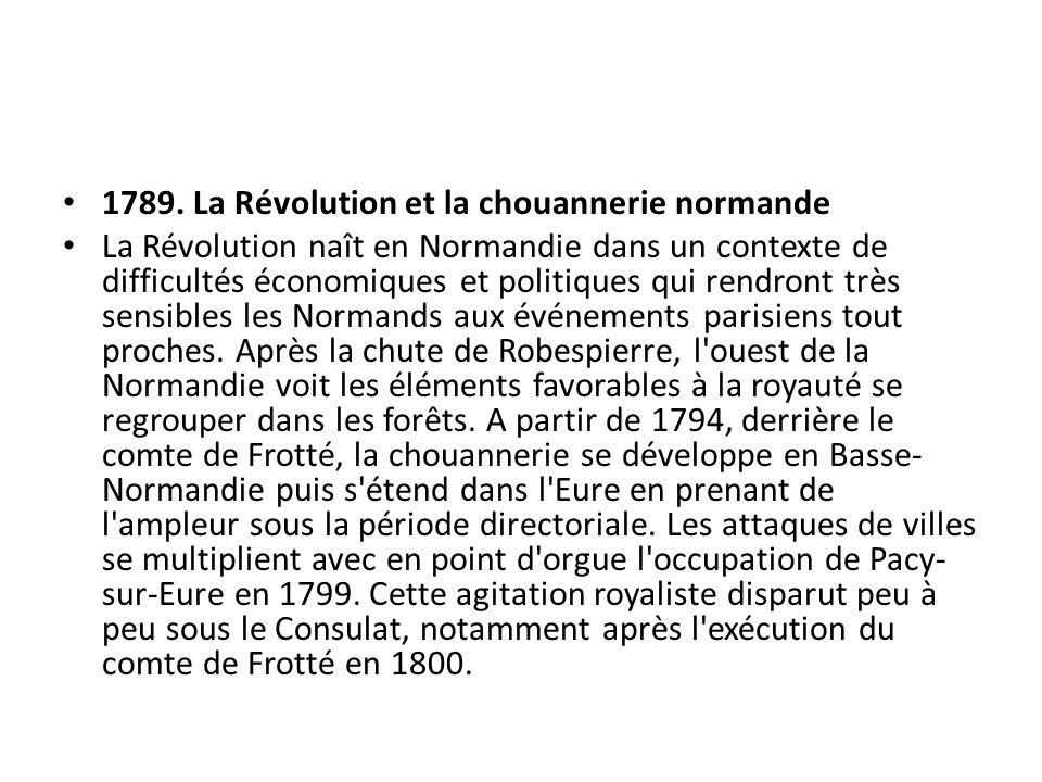 1789. La Révolution et la chouannerie normande La Révolution naît en Normandie dans un contexte de difficultés économiques et politiques qui rendront