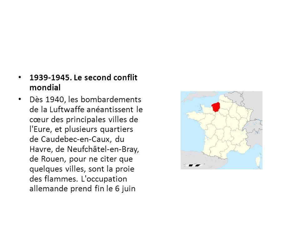 1939-1945. Le second conflit mondial Dès 1940, les bombardements de la Luftwaffe anéantissent le cœur des principales villes de l'Eure, et plusieurs q