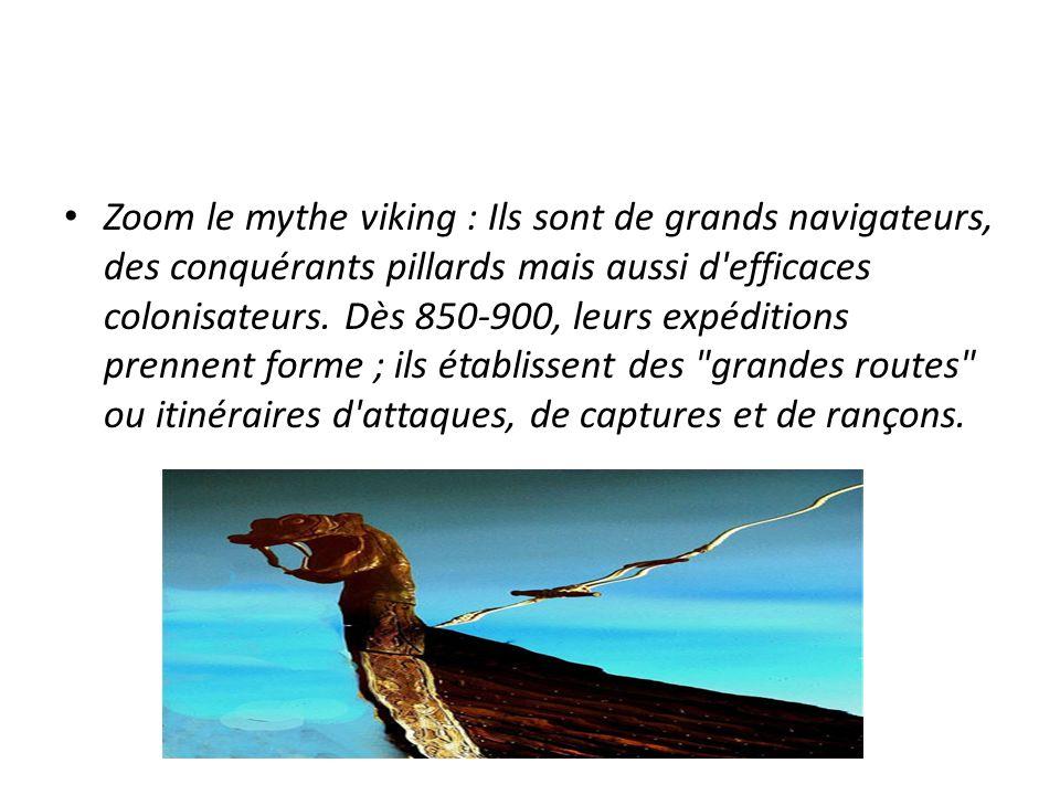Zoom le mythe viking : Ils sont de grands navigateurs, des conquérants pillards mais aussi d'efficaces colonisateurs. Dès 850-900, leurs expéditions p