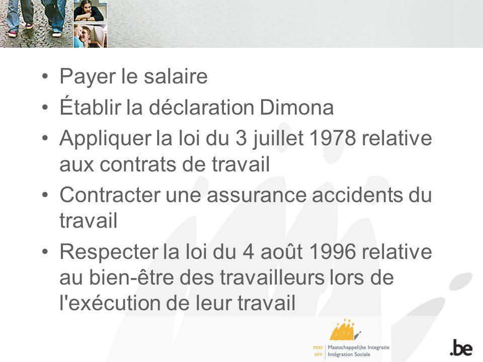 Payer le salaire Établir la déclaration Dimona Appliquer la loi du 3 juillet 1978 relative aux contrats de travail Contracter une assurance accidents du travail Respecter la loi du 4 août 1996 relative au bien-être des travailleurs lors de l exécution de leur travail