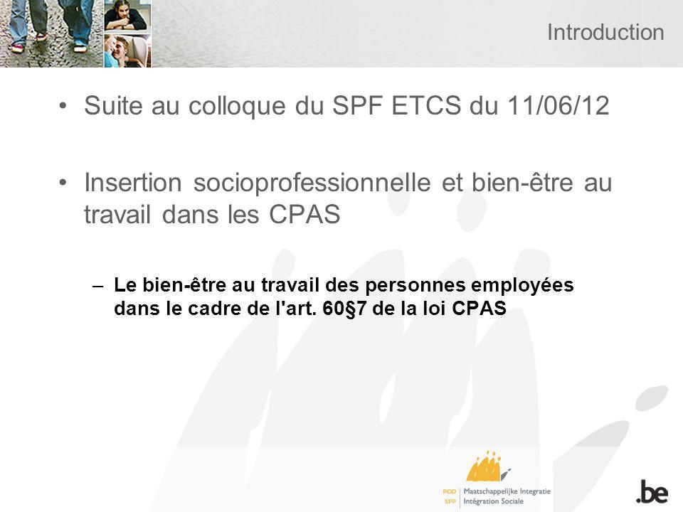 Introduction Suite au colloque du SPF ETCS du 11/06/12 Insertion socioprofessionnelle et bien-être au travail dans les CPAS –Le bien-être au travail des personnes employées dans le cadre de l art.