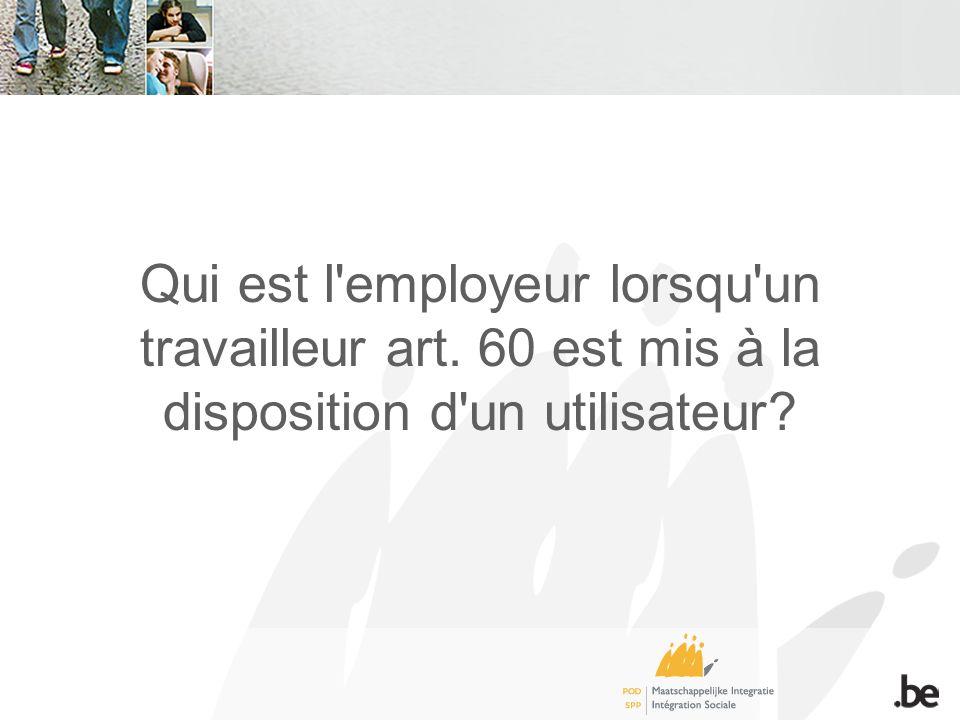 Qui est l employeur lorsqu un travailleur art. 60 est mis à la disposition d un utilisateur