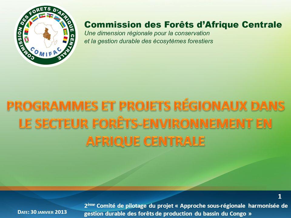 Sommaire 1.Contexte 2.Programmes et projets régionaux 3.Autres initiatives sous-régionales 2 Commission des Forêts dAfrique Centrale D ATE : 04 JUIN 2012