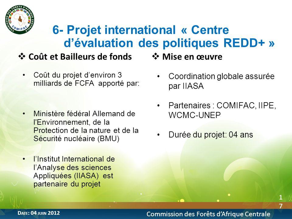 17 Commission des Forêts dAfrique Centrale D ATE : 04 JUIN 2012 Coût et Bailleurs de fonds Coût du projet denviron 3 milliards de FCFA apporté par: Mi