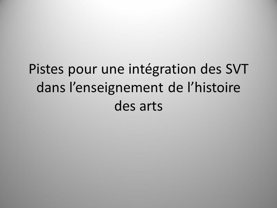 Pistes pour une intégration des SVT dans lenseignement de lhistoire des arts