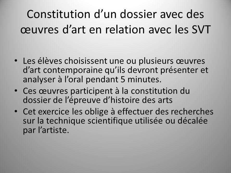 Constitution dun dossier avec des œuvres dart en relation avec les SVT Les élèves choisissent une ou plusieurs œuvres dart contemporaine quils devront présenter et analyser à loral pendant 5 minutes.