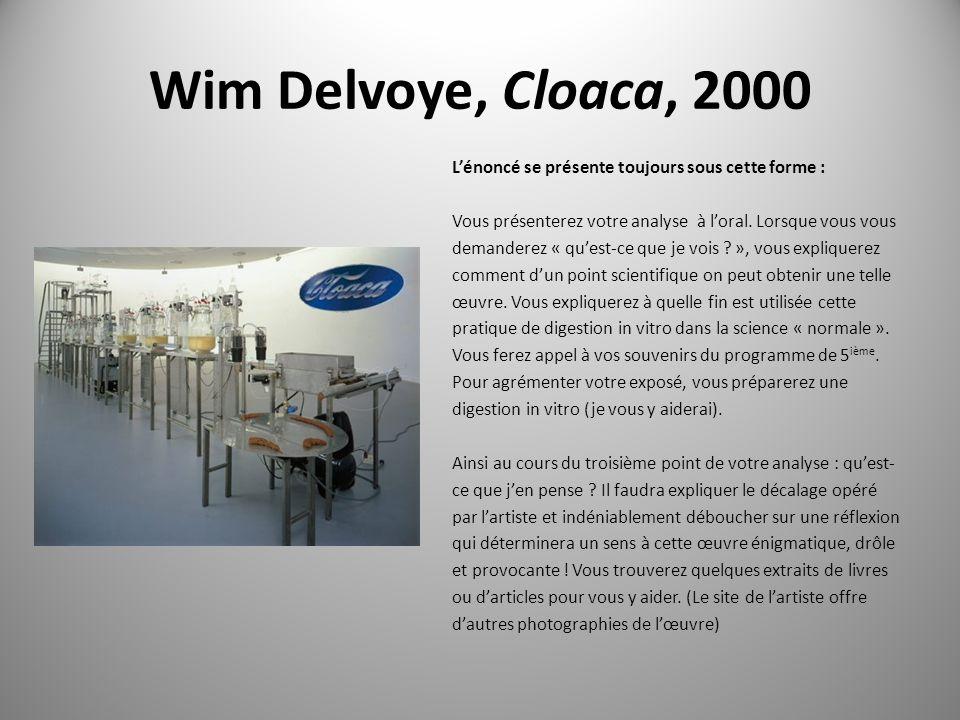 Wim Delvoye, Cloaca, 2000 Lénoncé se présente toujours sous cette forme : Vous présenterez votre analyse à loral.