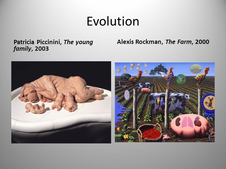 Evolution Patricia Piccinini, The young family, 2003 Alexis Rockman, The Farm, 2000