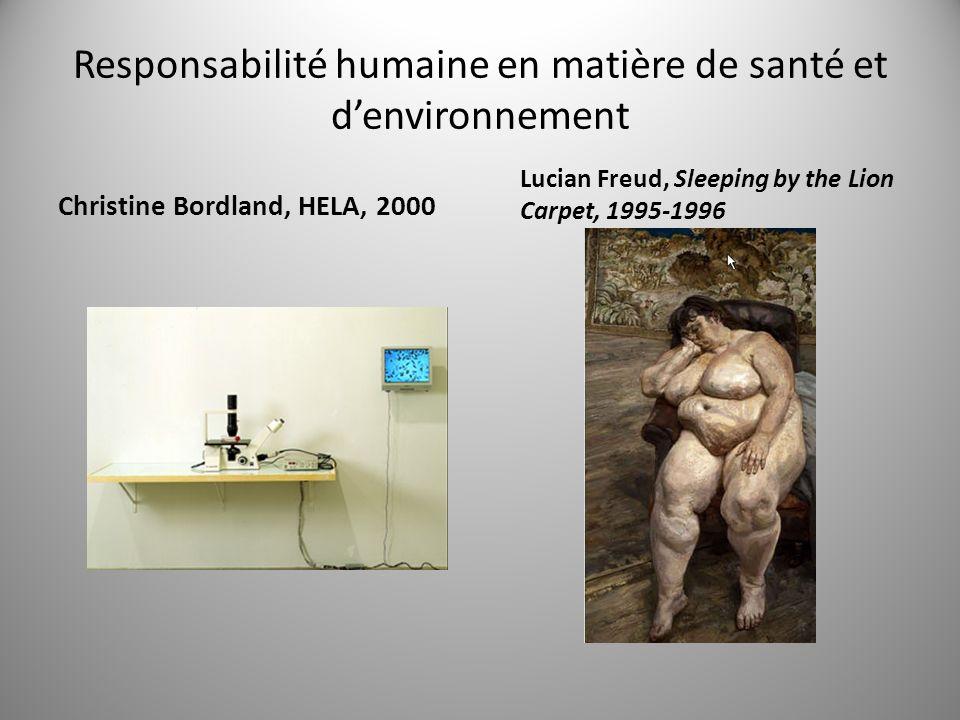 Responsabilité humaine en matière de santé et denvironnement Christine Bordland, HELA, 2000 Lucian Freud, Sleeping by the Lion Carpet, 1995-1996