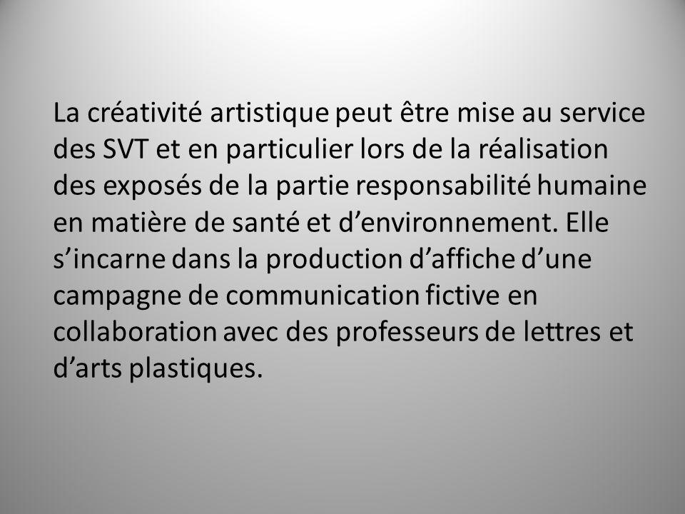 La créativité artistique peut être mise au service des SVT et en particulier lors de la réalisation des exposés de la partie responsabilité humaine en matière de santé et denvironnement.