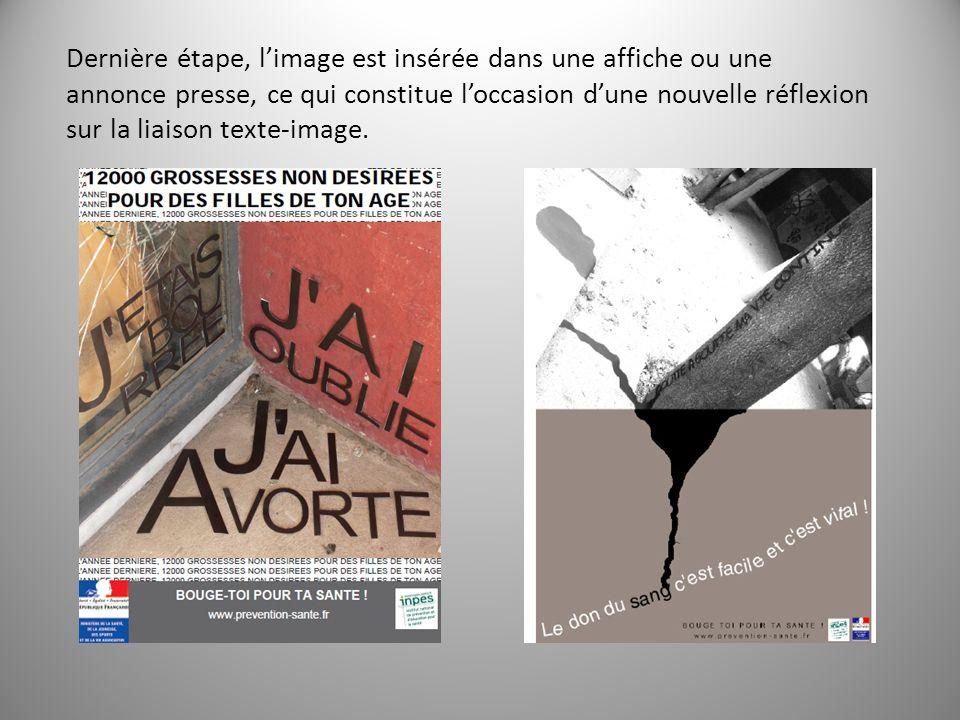 Dernière étape, limage est insérée dans une affiche ou une annonce presse, ce qui constitue loccasion dune nouvelle réflexion sur la liaison texte-image.