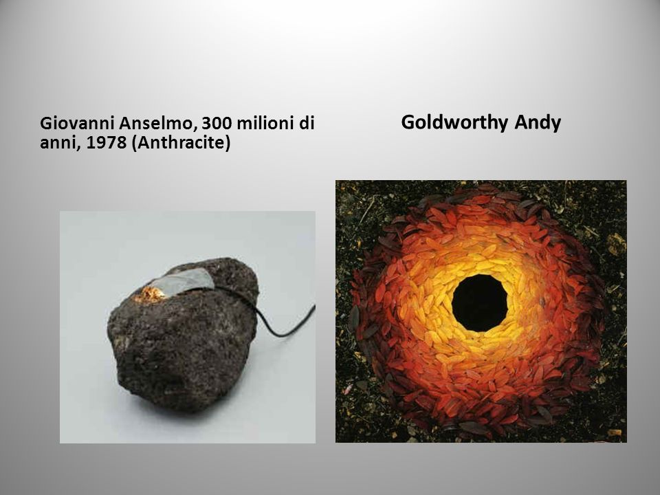 Giovanni Anselmo, 300 milioni di anni, 1978 (Anthracite) Goldworthy Andy