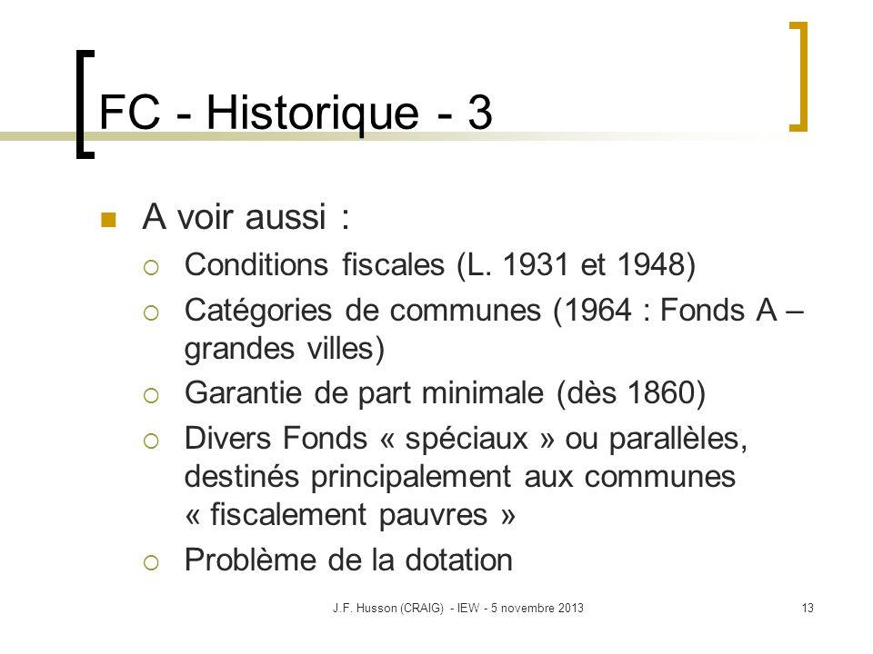 FC - Historique - 3 A voir aussi : Conditions fiscales (L. 1931 et 1948) Catégories de communes (1964 : Fonds A – grandes villes) Garantie de part min