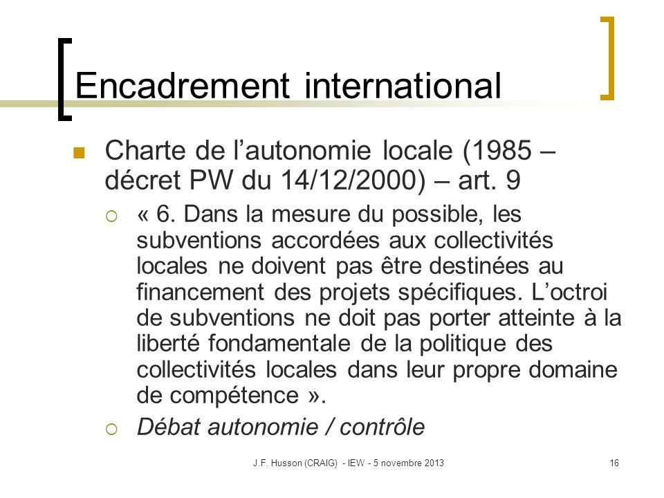Encadrement international Charte de lautonomie locale (1985 – décret PW du 14/12/2000) – art. 9 « 6. Dans la mesure du possible, les subventions accor