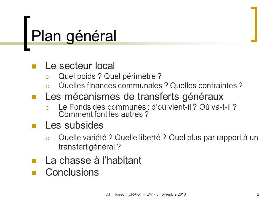 2 Plan général Le secteur local Quel poids ? Quel périmètre ? Quelles finances communales ? Quelles contraintes ? Les mécanismes de transferts générau