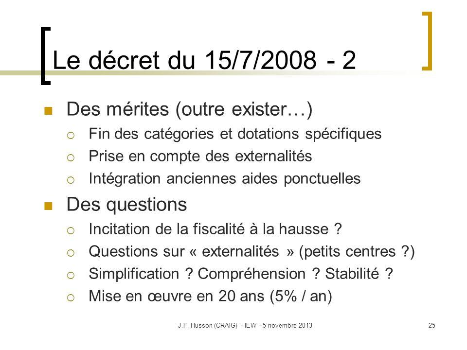 Le décret du 15/7/2008 - 2 Des mérites (outre exister…) Fin des catégories et dotations spécifiques Prise en compte des externalités Intégration anciennes aides ponctuelles Des questions Incitation de la fiscalité à la hausse .
