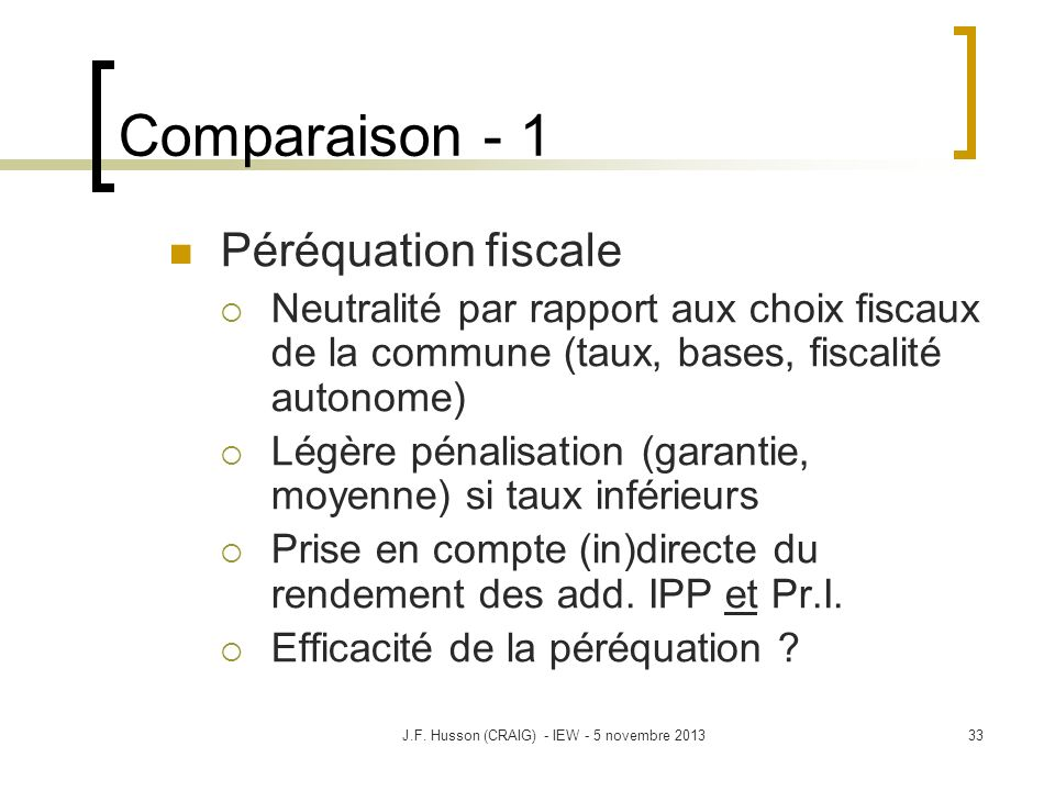 Comparaison - 1 Péréquation fiscale Neutralité par rapport aux choix fiscaux de la commune (taux, bases, fiscalité autonome) Légère pénalisation (garantie, moyenne) si taux inférieurs Prise en compte (in)directe du rendement des add.