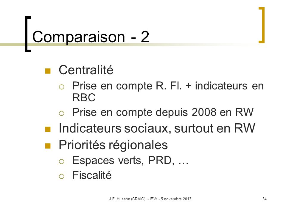 Comparaison - 2 Centralité Prise en compte R. Fl. + indicateurs en RBC Prise en compte depuis 2008 en RW Indicateurs sociaux, surtout en RW Priorités