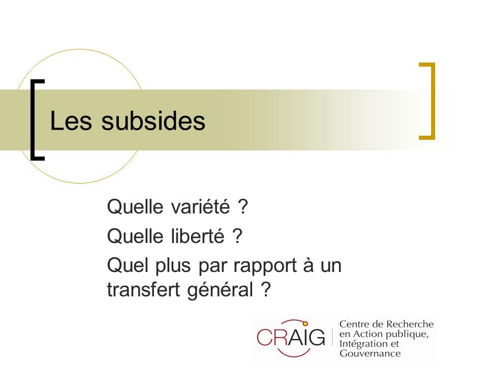 Les subsides Quelle variété ? Quelle liberté ? Quel plus par rapport à un transfert général ?