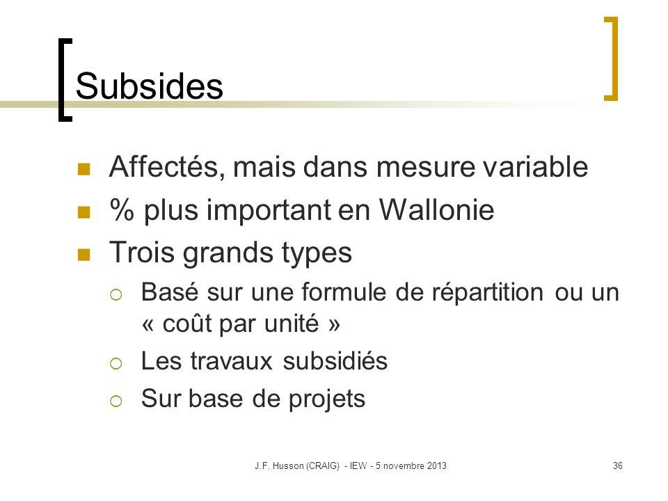 Subsides Affectés, mais dans mesure variable % plus important en Wallonie Trois grands types Basé sur une formule de répartition ou un « coût par unité » Les travaux subsidiés Sur base de projets 36J.F.