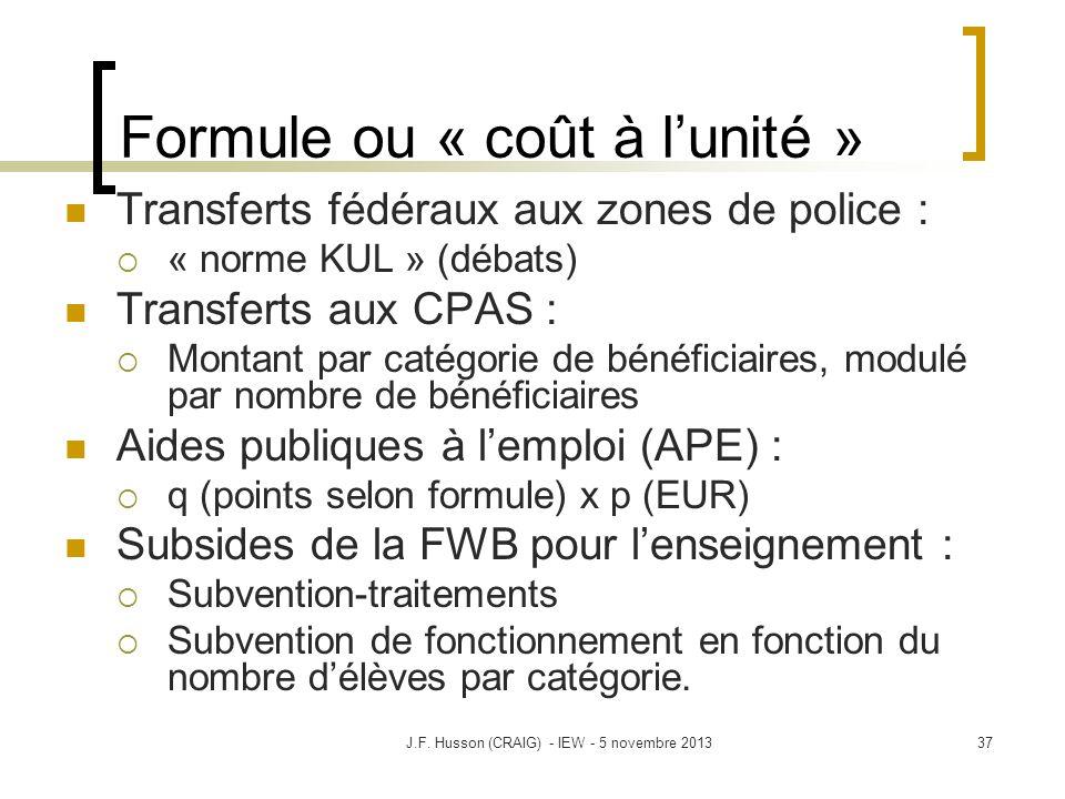Formule ou « coût à lunité » Transferts fédéraux aux zones de police : « norme KUL » (débats) Transferts aux CPAS : Montant par catégorie de bénéficia