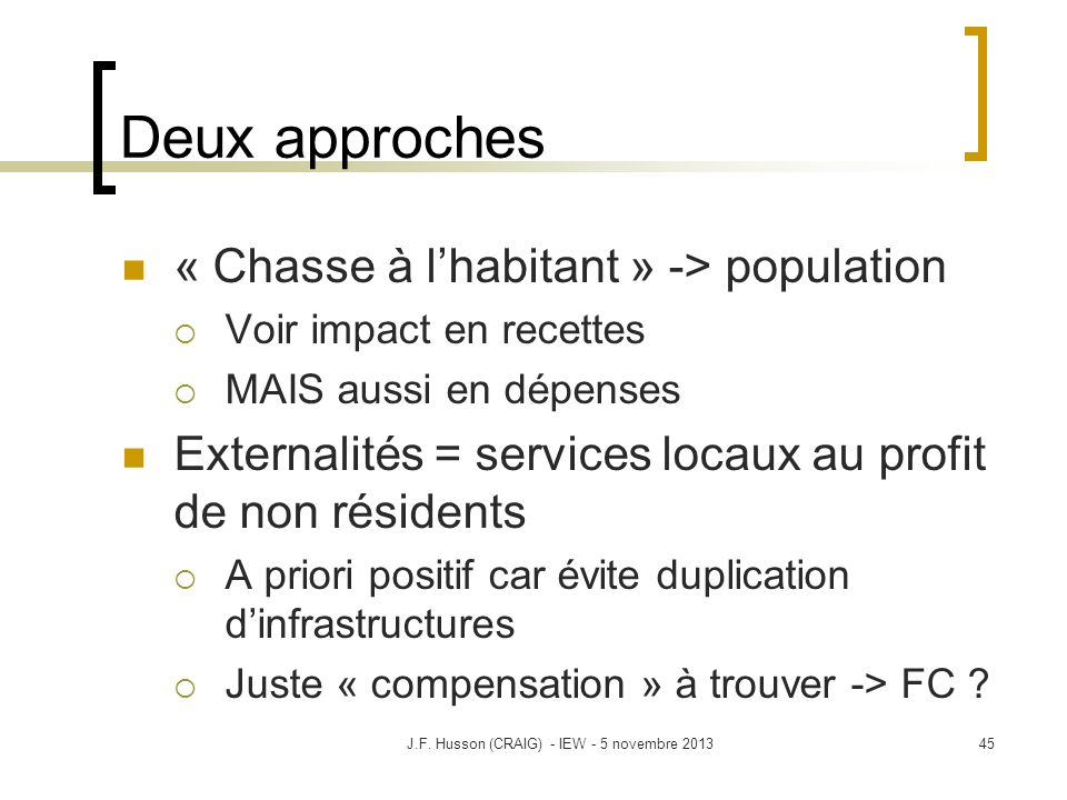Deux approches « Chasse à lhabitant » -> population Voir impact en recettes MAIS aussi en dépenses Externalités = services locaux au profit de non rés