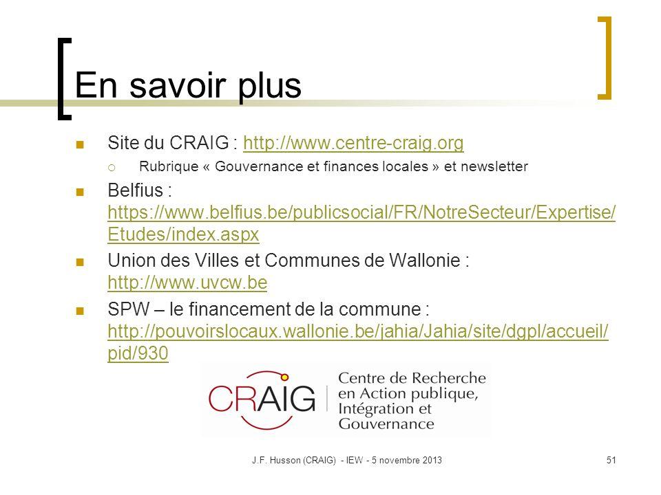 En savoir plus Site du CRAIG : http://www.centre-craig.orghttp://www.centre-craig.org Rubrique « Gouvernance et finances locales » et newsletter Belfius : https://www.belfius.be/publicsocial/FR/NotreSecteur/Expertise/ Etudes/index.aspx https://www.belfius.be/publicsocial/FR/NotreSecteur/Expertise/ Etudes/index.aspx Union des Villes et Communes de Wallonie : http://www.uvcw.be http://www.uvcw.be SPW – le financement de la commune : http://pouvoirslocaux.wallonie.be/jahia/Jahia/site/dgpl/accueil/ pid/930 http://pouvoirslocaux.wallonie.be/jahia/Jahia/site/dgpl/accueil/ pid/930 51J.F.