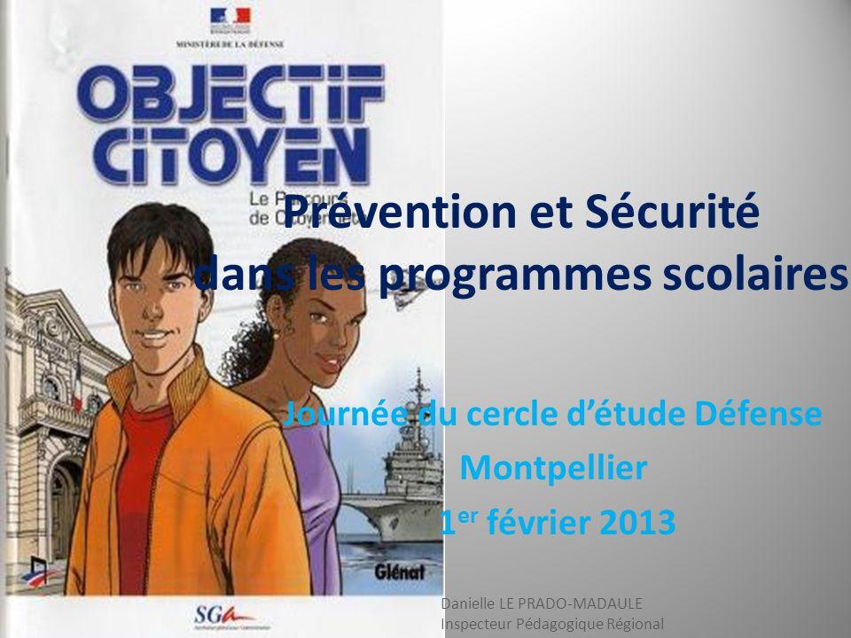 Journée du cercle détude Défense Montpellier 1 er février 2013 Prévention et Sécurité dans les programmes scolaires Danielle LE PRADO-MADAULE Inspecteur Pédagogique Régional