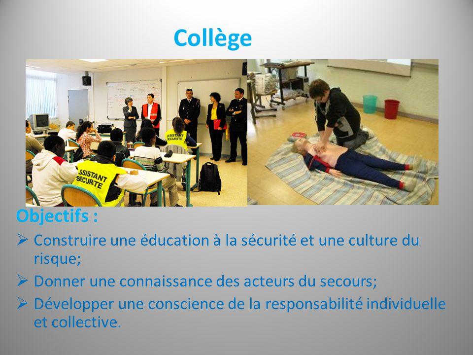 Collège Objectifs : Construire une éducation à la sécurité et une culture du risque; Donner une connaissance des acteurs du secours; Développer une conscience de la responsabilité individuelle et collective.