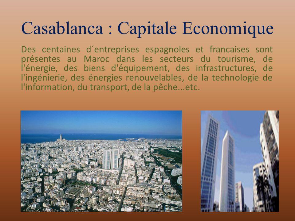 Casablanca : Capitale Economique Des centaines d´entreprises espagnoles et francaises sont présentes au Maroc dans les secteurs du tourisme, de l'éner
