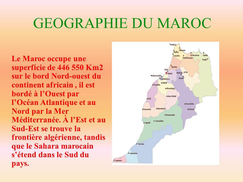 GEOGRAPHIE DU MAROC Le Maroc occupe une superficie de 446 550 Km2 sur le bord Nord-ouest du continent africain, il est bordé à lOuest par lOcéan Atlan