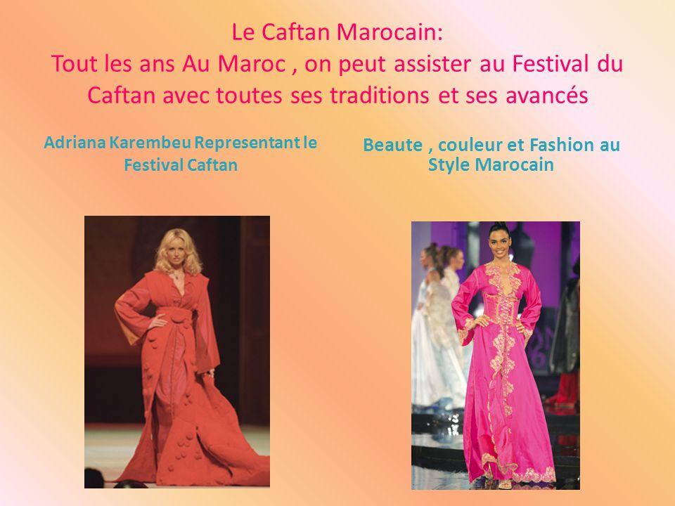 Le Caftan Marocain: Tout les ans Au Maroc, on peut assister au Festival du Caftan avec toutes ses traditions et ses avancés Adriana Karembeu Represent
