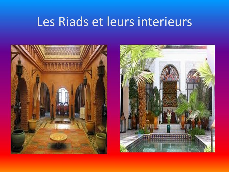 Les Riads et leurs interieurs