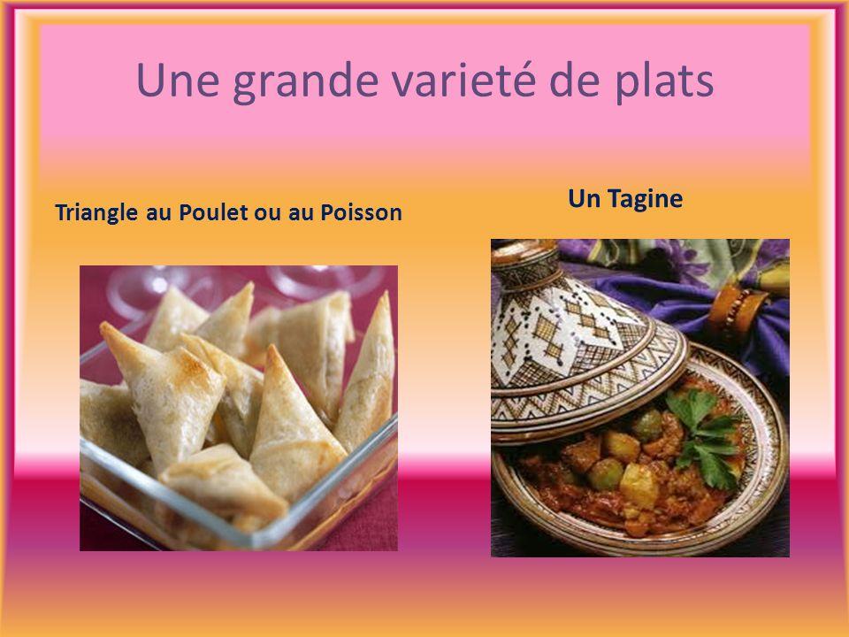 Une grande varieté de plats Triangle au Poulet ou au Poisson Un Tagine