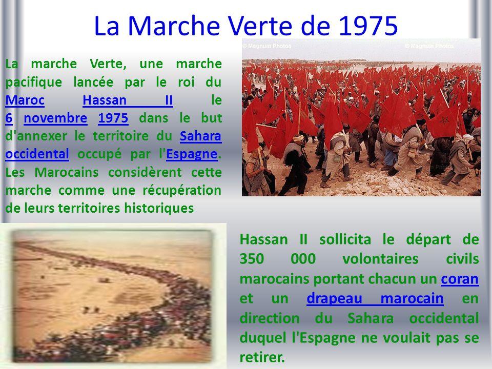 La Marche Verte de 1975 La marche Verte, une marche pacifique lancée par le roi du Maroc Hassan II le 6 novembre 1975 dans le but d'annexer le territo