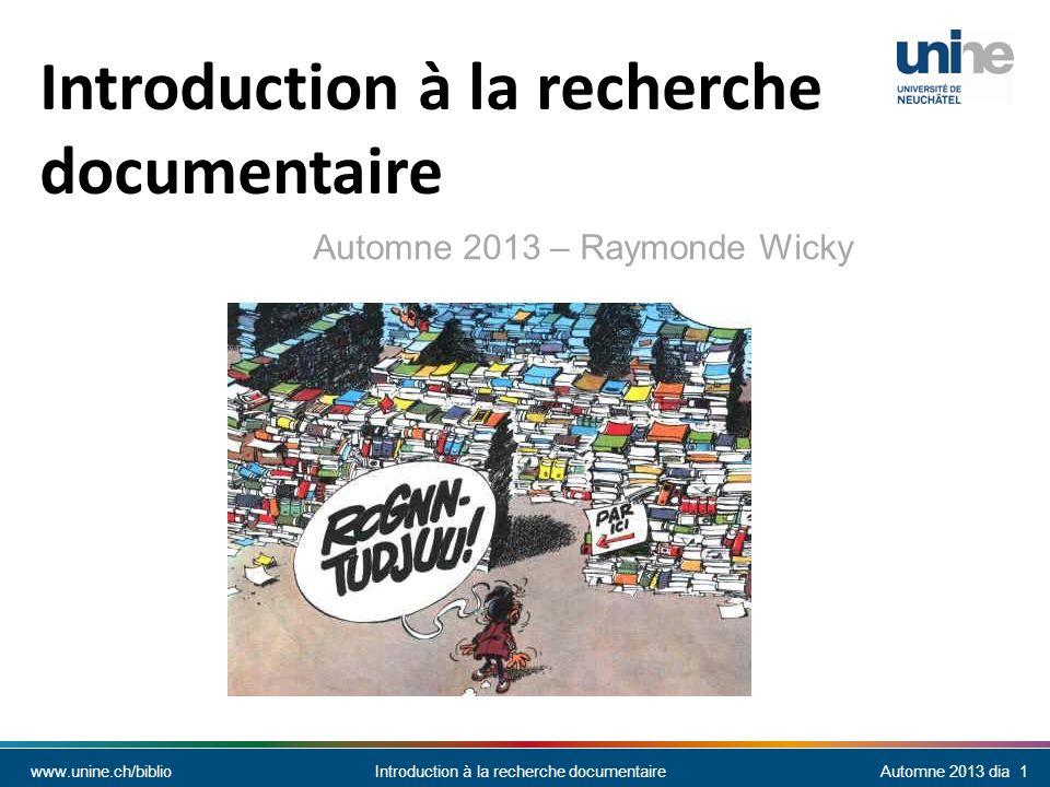 www.unine.ch/biblioIntroduction à la recherche documentaireAutomne 2013 dia 22 Catalogues Recense des documents possédés par une institution Principalement: livres, titres de périodiques, vidéos, cd, etc.