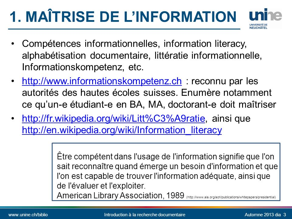 www.unine.ch/biblioIntroduction à la recherche documentaireAutomne 2013 dia 3 Compétences informationnelles, information literacy, alphabétisation documentaire, littératie informationnelle, Informationskompetenz, etc.
