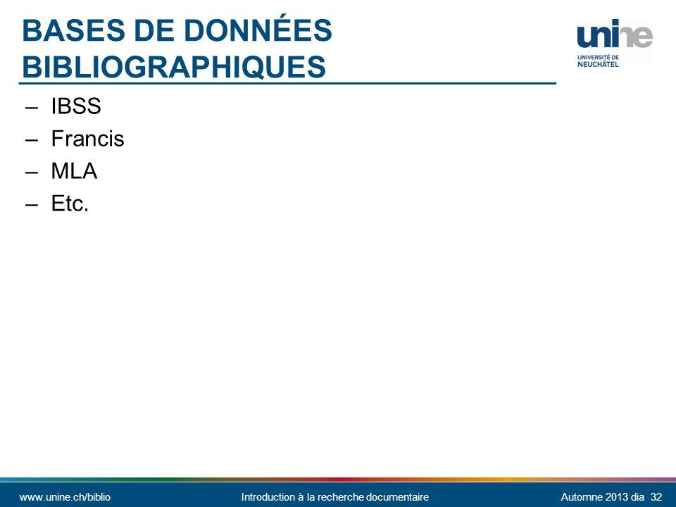 www.unine.ch/biblioIntroduction à la recherche documentaireAutomne 2013 dia 32 BASES DE DONNÉES BIBLIOGRAPHIQUES –IBSS –Francis –MLA –Etc.