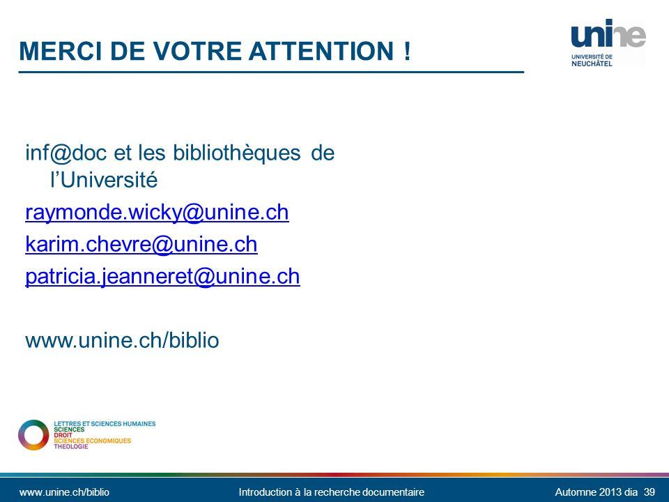 www.unine.ch/biblioIntroduction à la recherche documentaireAutomne 2013 dia 39 MERCI DE VOTRE ATTENTION .