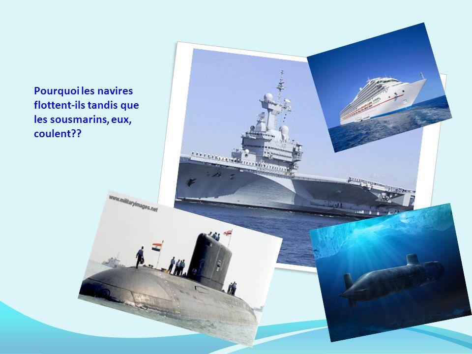 Pourquoi les navires flottent-ils tandis que les sousmarins, eux, coulent??