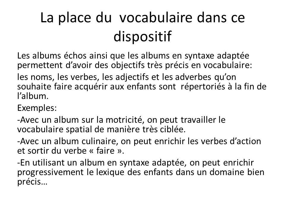 La place du vocabulaire dans ce dispositif Les albums échos ainsi que les albums en syntaxe adaptée permettent davoir des objectifs très précis en voc