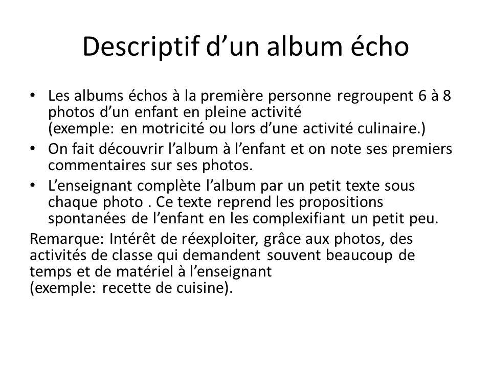 Descriptif dun album écho Les albums échos à la première personne regroupent 6 à 8 photos dun enfant en pleine activité (exemple: en motricité ou lors