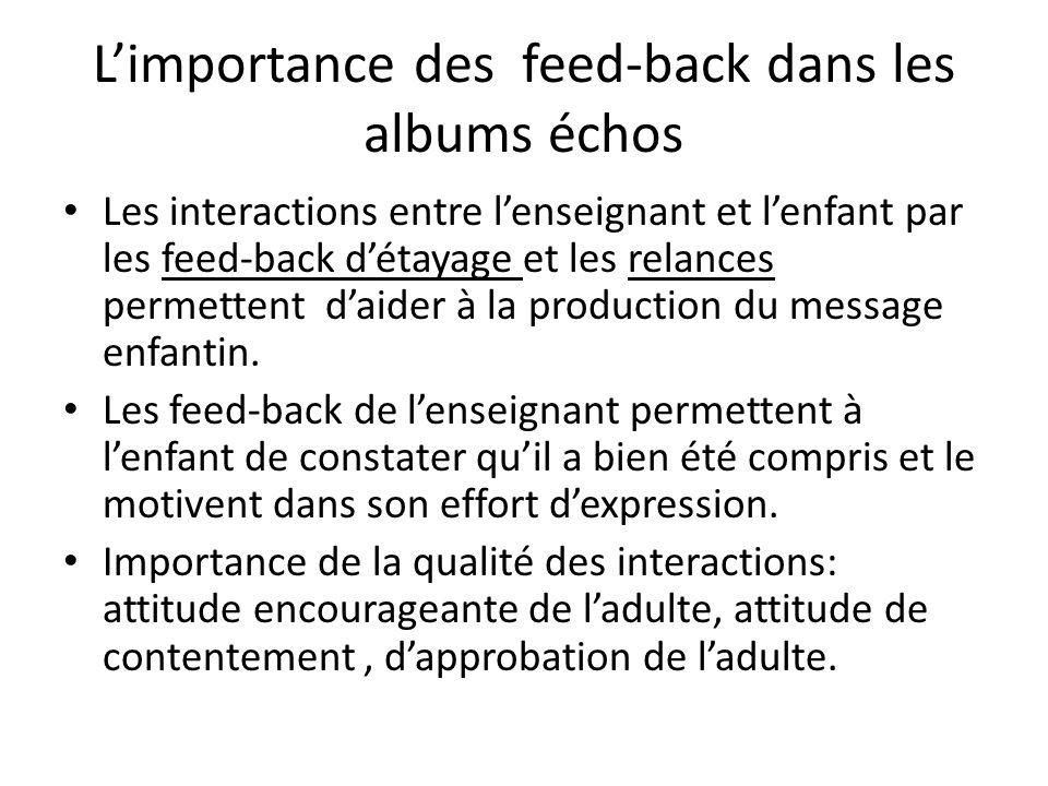 Limportance des feed-back dans les albums échos Les interactions entre lenseignant et lenfant par les feed-back détayage et les relances permettent da