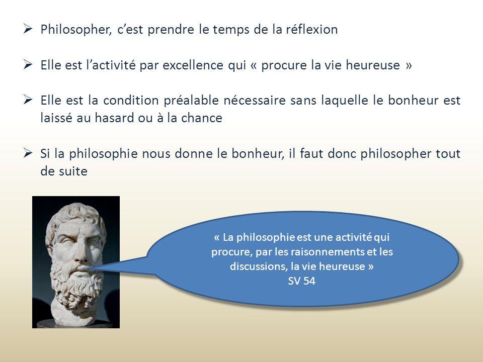 « La philosophie est une activité qui procure, par les raisonnements et les discussions, la vie heureuse » SV 54 « La philosophie est une activité qui