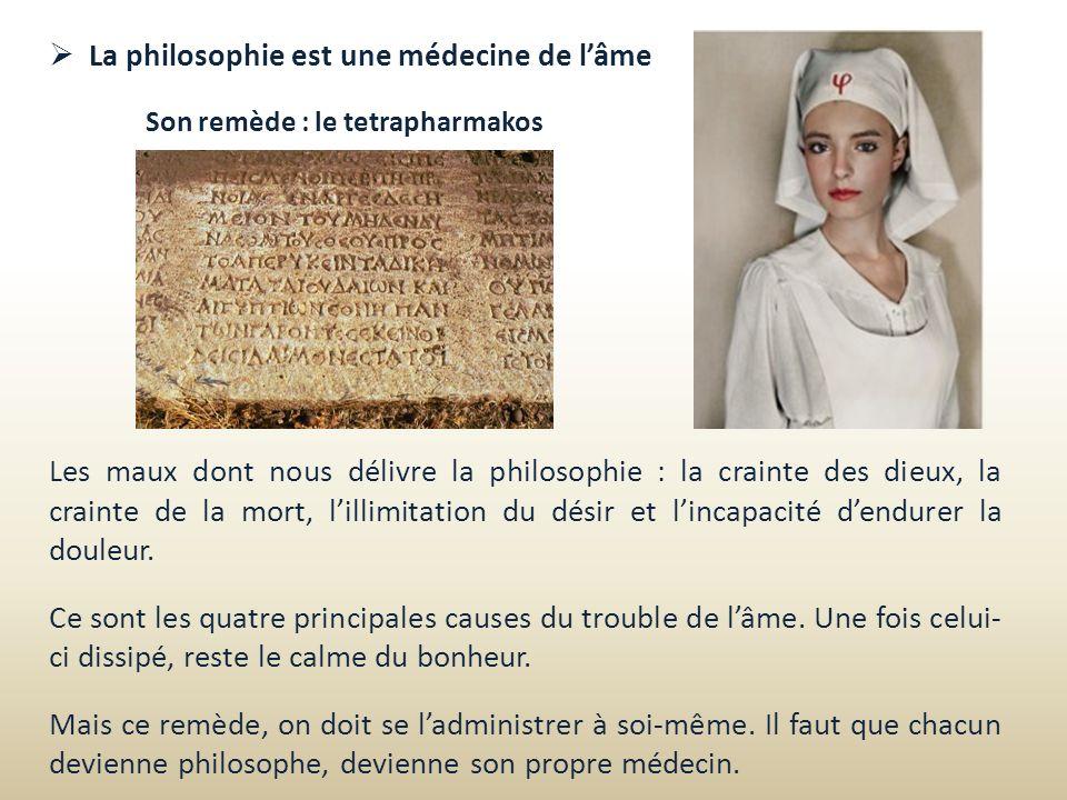La philosophie est une médecine de lâme Les maux dont nous délivre la philosophie : la crainte des dieux, la crainte de la mort, lillimitation du dési