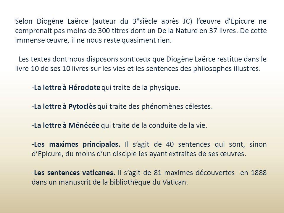 Selon Diogène Laërce (auteur du 3°siècle après JC) lœuvre dEpicure ne comprenait pas moins de 300 titres dont un De la Nature en 37 livres. De cette i