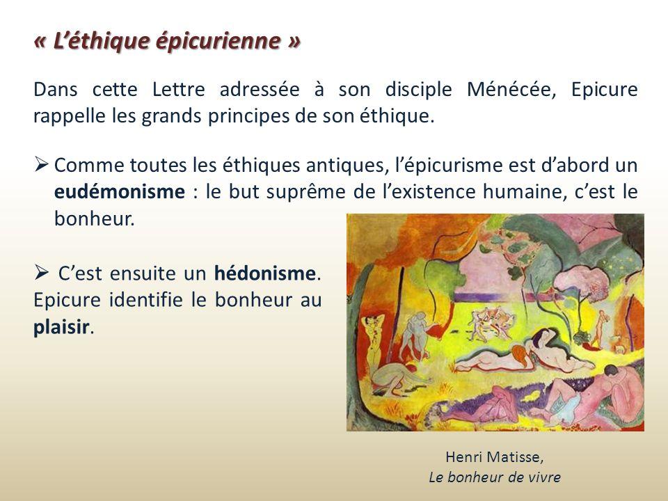 « Léthique épicurienne » Dans cette Lettre adressée à son disciple Ménécée, Epicure rappelle les grands principes de son éthique. Comme toutes les éth