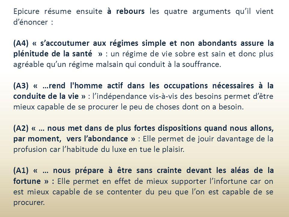 Epicure résume ensuite à rebours les quatre arguments quil vient dénoncer : (A4) « saccoutumer aux régimes simple et non abondants assure la plénitude