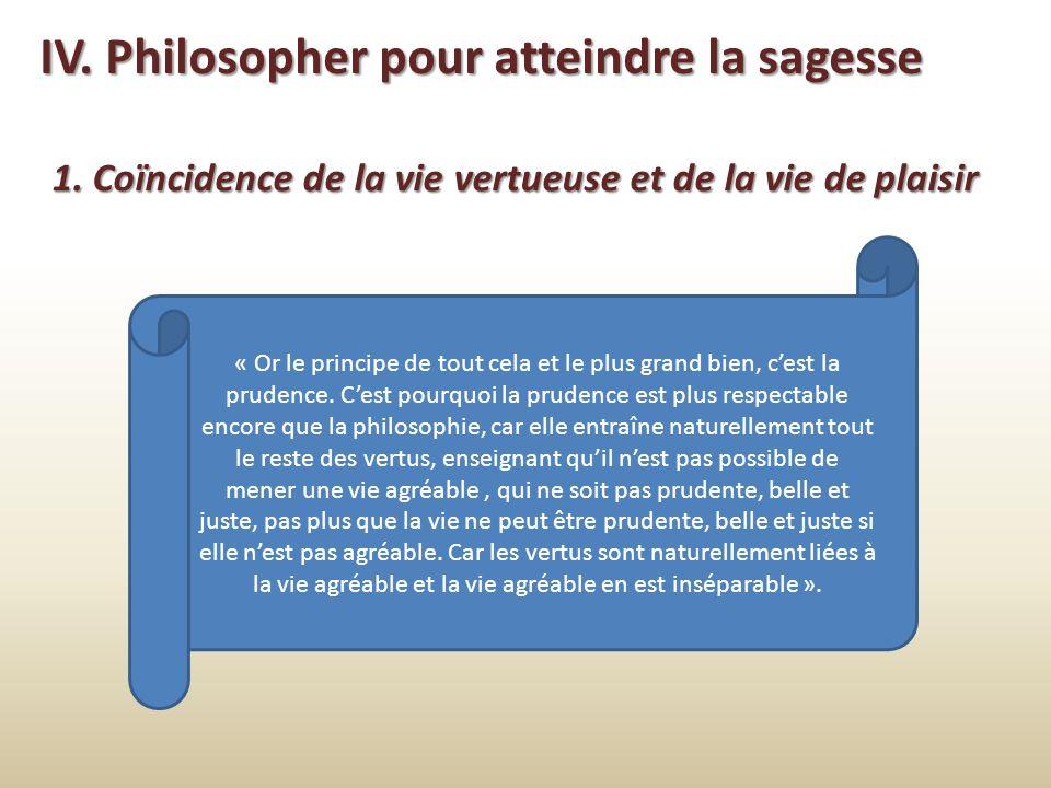 IV. Philosopher pour atteindre la sagesse 1. Coïncidence de la vie vertueuse et de la vie de plaisir « Or le principe de tout cela et le plus grand bi